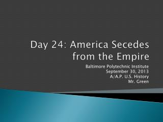 Day  24:  America Secedes from the Empire