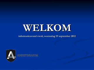WELKOM informatieavond vwo6, woensdag 19 september 2012