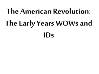 The American Revolution: The Early Years WOWs and IDs