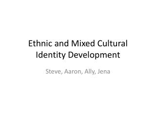 Ethnic and Mixed Cultural Identity Development