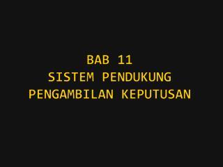 BAB 11 SISTEM PENDUKUNG PENGAMBILAN KEPUTUSAN