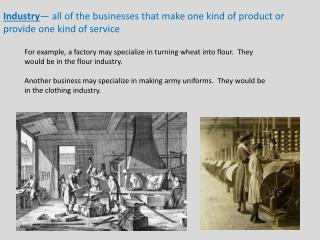 Industry — all of the businesses that make one kind of product or provide one kind of service