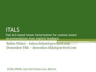 Balázs Hidasi – balazs.hidasi@gravityrd.com Domonkos Tikk – domonkos.tikk@gravityrd.com