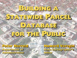 Building a Statewide Parcel Database for  the  Public