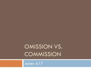 Omission vs. Commission