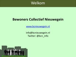 Bewoners Collectief Nieuwegein www.bcnieuwegein.nl info@bcnieuwegein.nl Twitter : @ bcn_info