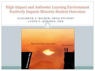 High-Impact and Authentic Learning Environment  Positively Impacts Minority Student Outcomes