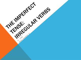 The Imperfect Tense: Irregular Verbs