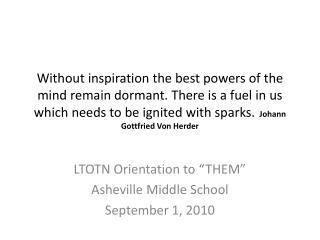"LTOTN Orientation to ""THEM"" Asheville Middle School September 1, 2010"