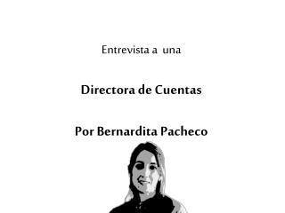 Entrevista a  una Directora de Cuentas Por Bernardita Pacheco