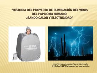 """""""HISTORIA DEL PROYECTO DE ELIMINACIÓN DEL VIRUS DEL PAPILOMA HUMANO USANDO CALOR Y ELECTRICIDAD"""""""