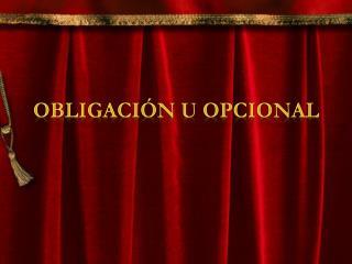 Obligación u Opcional