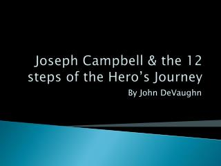 Joseph Campbell & the 12 steps of the Hero�s Journey