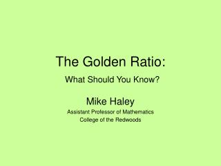 The Golden Ratio:  What Should You Know