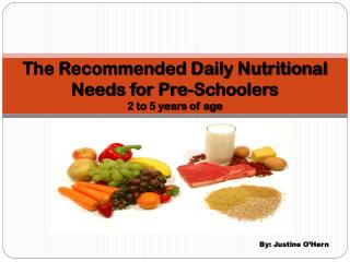 The Recommended Daily Nutritional Needs for Pre- Schoolers 2 to 5 years of age