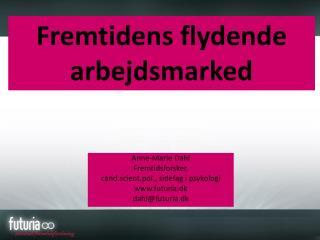 Anne-Marie Dahl Fremtidsforsker,  cand.scient.pol., sidefag i psykologi www.futuria.dk