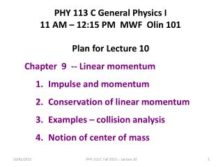 PHY 113 C General Physics I 11 AM � 12:15  P M  MWF  Olin 101 Plan for Lecture 10