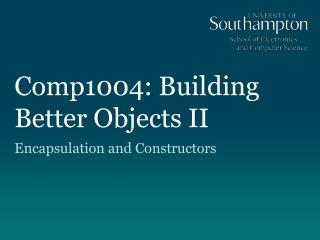 Comp1004: Building Better Objects II