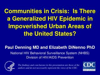 Paul  Denning MD and  Elizabeth  DiNenno PhD National HIV Behavioral Surveillance System (NHBS)