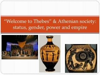 """Welcome to Thebes"" & Athenian society: status, gender, power and empire"