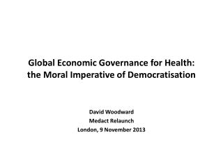 Global Economic Governance for Health:  the Moral Imperative of  Democratisation