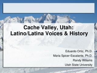 Cache Valley, Utah:  Latino/Latina Voices & History