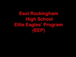 East Rockingham  High School Elite Eagles� Program (EEP)