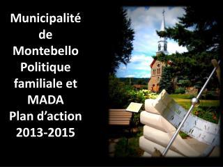 Municipalité de Montebello Politique familiale et MADA Plan d'action 2013-2015