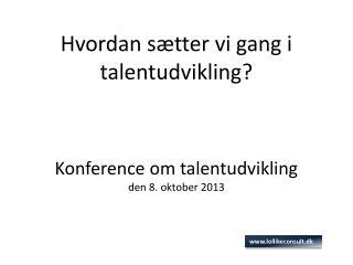 Hvordan sætter vi gang i  talentudvikling? Konference om talentudvikling den 8. oktober 2013
