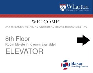 WELCOME! Jay H. Baker Retailing Center Advisory Board Meeting