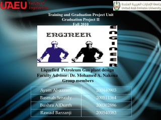 Liquefied  Petroleum Gas plant design Faculty Advisor: Dr.  Mohamed A.  Nakoua  Group members