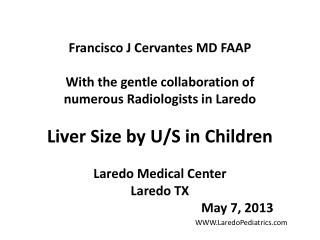 Francisco J Cervantes MD FAAP With the gentle collaboration of numerous Radiologists in Laredo