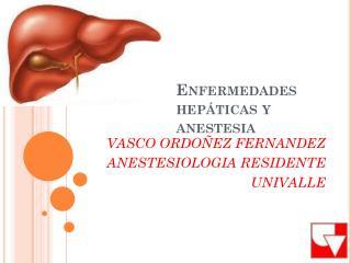 Enfermedades hep�ticas y anestesia