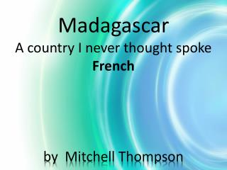 Madagascar A  country I never thought spoke  French by  Mitchell Thompson