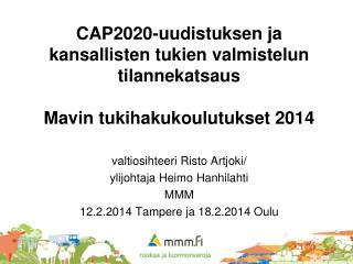 valtiosihteeri Risto Artjoki/ ylijohtaja Heimo Hanhilahti MMM 12.2.2014 Tampere ja 18.2.2014 Oulu