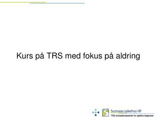 Kurs på TRS med fokus på aldring