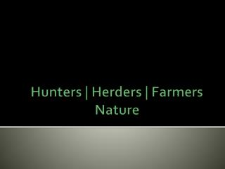 Hunters | Herders | Farmers   Nature