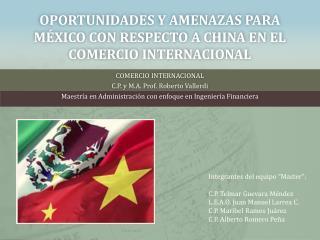 Oportunidades y Amenazas Para México con Respecto a China en el Comercio Internacional