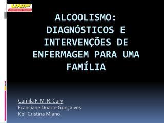 Alcoolismo:  diagnósticos  e  intervenções de enfermagem para  UMa família