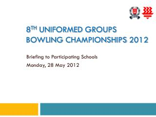 8 th Uniformed  Groups Bowling  Championships  2012