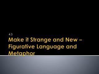 Make it Strange and New – Figurative Language and Metaphor