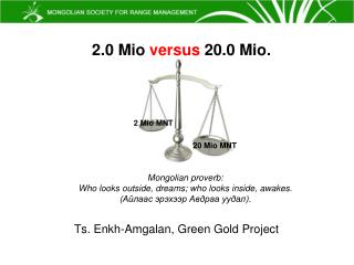 Ts.  Enkh - Amgalan , Green Gold Project