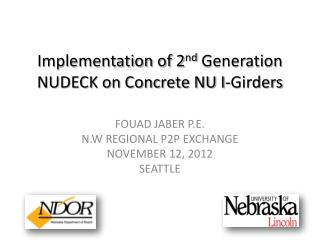 Implementation of 2 nd  Generation NUDECK on Concrete NU I-Girders