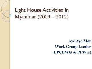 Light House Activities In  Myanmar (2009 – 2012)