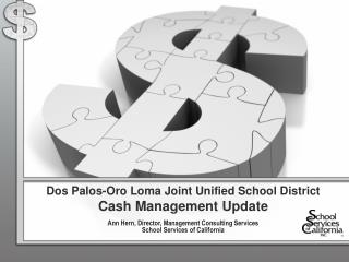 Dos Palos-Oro Loma Joint Unified School District Cash Management Update