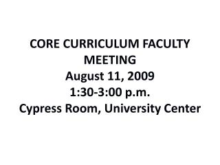 CORE CURRICULUM FACULTY MEETING August 11, 2009 1:30-3:00 p.m. Cypress Room, University Center