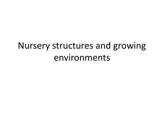 Nursery structures and growing environments