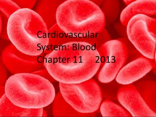 Cardiovascular System: Blood Chapter 11     2013