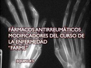 """FÁRMACOS ANTIRREUMÁTICOS MODIFICADORES DEL CURSO DE LA ENFERMEDAD """"FARME"""""""
