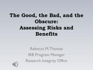 The Good, the Bad, and the Obscure:  Assessing  Risks and Benefits